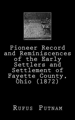 Pioneer Record and Reminiscences of the Early Settlers and Settlement of Fayette County, Ohio (1872) by Rufus Putnam - Mall La Fayette