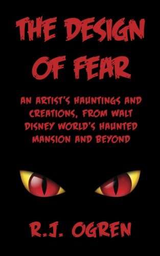 The Design of Fear: An Artist's Hauntings and Creations, from Walt Disney World's Haunted Mansion and -