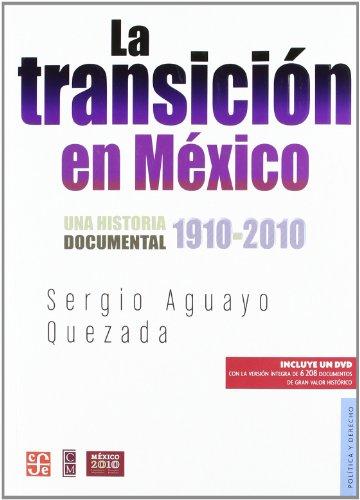 La transición en México. Una historia documental 1910-2010 (Seccion de Obras de Politica y Derecho) (Spanish Edition)
