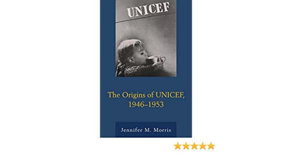 The Origins of UNICEF, 1946-1953 - Kindle edition by Jennifer M ...