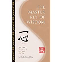 The Master Key Of Wisdom: Volume I, Know Yourself the Chung Doe Way