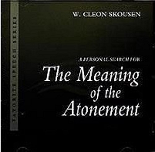 A Personal Search for The Meaning of the Atonement (The Meaning Of The Atonement Skousen Audio)
