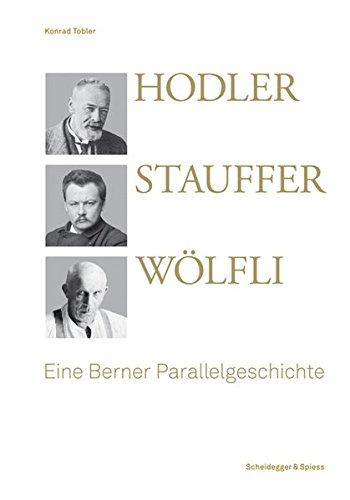 Hodler, Stauffer, Wölfli: Eine Berner Parallelgeschichte