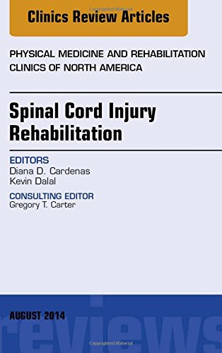 Spinal Cord Injury Rehabilitation, An Issue of Physical Medicine and Rehabilitation Clinics of North America, 1e (The Clinics: Internal (Spinal Cord Medicine)