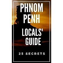PHNOM PENH 25 Secrets - The Locals Travel Guide  For Your Trip to Phnom Penh (Cambodia) 2018: Skip the tourist traps and explore like a local