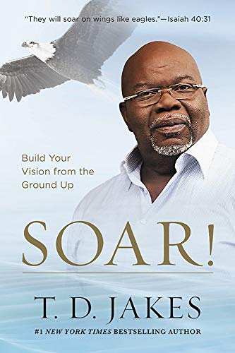 Soar!: Build Your Vision from the Ground Up Paperback – October 9, 2018