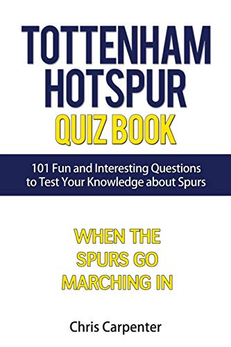 Tottenham Hotspur Quiz Book: 101 Questions About Spurs por Chris Carpenter