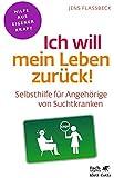 Ich will mein Leben zurück!: Selbsthilfe für Angehörige von Suchtkranken (Fachratgeber Klett-Cotta)