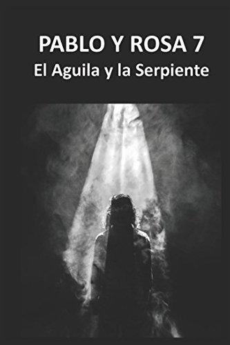 Pablo y Rosa 7.  El Aguila y la Serpiente. (Spanish Edition)