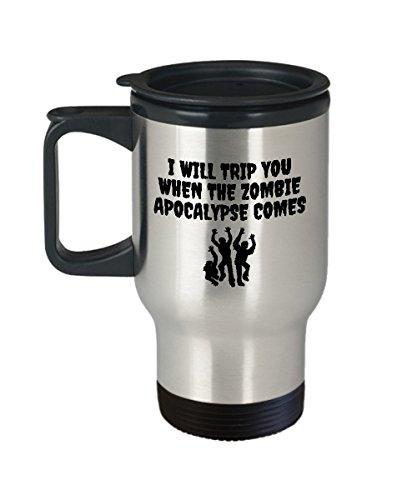 Funny Zombie Travel Mug - Zombie Gift Idea - Zombie Birthday Gift - I Will Trip You When The Zombie Apocalypse Comes]()