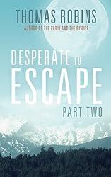 Desperate to Escape, Part II (Desperate to Escape Series Book 2)