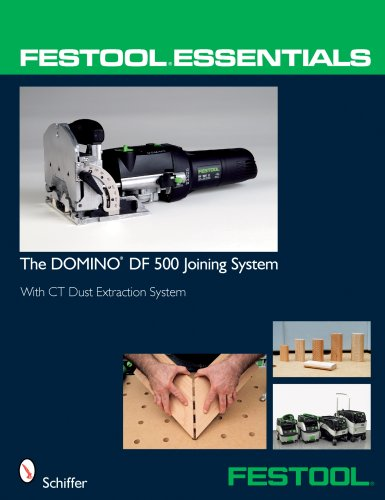 Festool(r) Essentials: The Domino Df 500 Joining System: With CT Dust Extraction System (Festool Essentials)