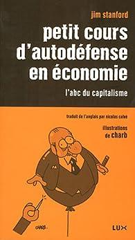Petit cours d'autodéfense en économie : L'abc du capitalisme par Jim Stanford