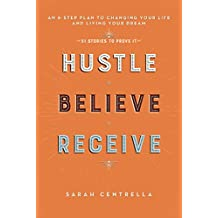Hustle Believe Receive: An 8-Step Plan to Changing Your Life and Living Your Dream