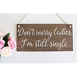 123RoyWarner Don't Worry Ladies I'm Still Single Page Boy Sign Flower Girl Sign Wooden Wedding Signs Ring Bearer Sign Funny Wedding Sign