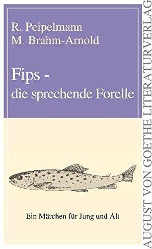 Fips, die sprechende Forelle: Ein Märchen für Jung und Alt (August von Goethe Literaturverlag)