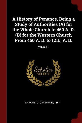 Download A History of Penance, Being a Study of Authorities (A) for the Whole Church to 450 A. D. (B) for the Western Church From 450 A. D. to 1215, A. D.; Volume 1 ebook