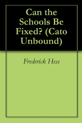 Can the Schools Be Fixed? (Cato Unbound Book 42008)