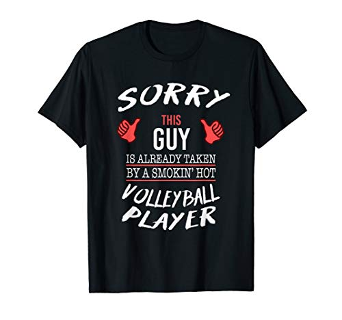 Sorry This Guy Taken By Hot Volleyball Player Funny T Shirt (Best Male Volleyball Player)