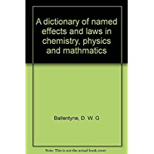 A DICTIONARY OF NAMED EFFECTS AND LAWS IN CHEMISTRY, PHYSICS AND MATHMATICS