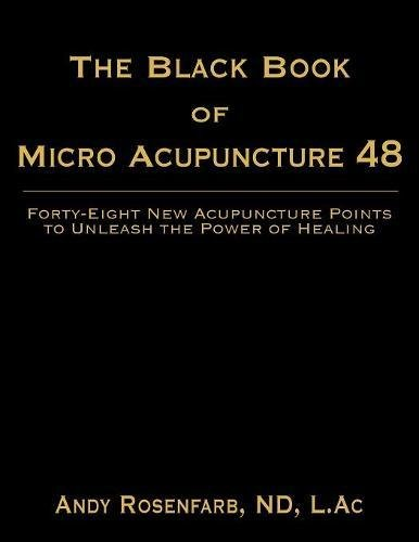 The Black Book of Micro Acupuncture 48: Forty-Eight New Acupuncture Points to Unleash the Power of - Andy Black