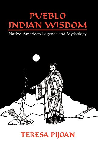 Pueblo Indian Wisdom: Native American Legends and Mythology