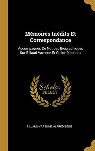 Mémoires Inédits Et Correspondance: Accompagnés De Notices Biographiques Sur Billaud Varenne Et Collot-D'herbois
