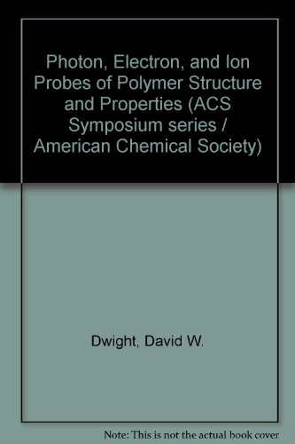 Photon Electron and Ion Probes of Polymer Structure and Properties (ACS symposium series)