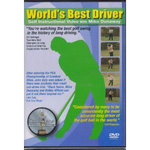 (World's Best Driver, Golf Instructional Video with Mike Dunaway )