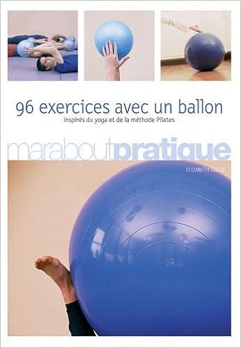 Lire en ligne 96 exercices avec un ballon - inspirés du yoga et de la méthode Pilates pdf