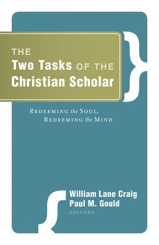 Download The Two Tasks of the Christian Scholar: Redeeming the Soul, Redeeming the Mind PDF