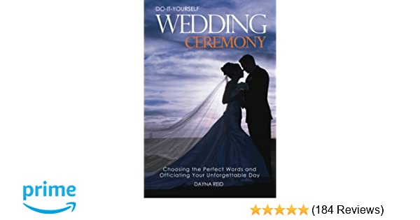Do it yourself wedding ceremony choosing the perfect words and do it yourself wedding ceremony choosing the perfect words and officiating your unforgettable day dayna reid 9781499297119 amazon books solutioingenieria Image collections