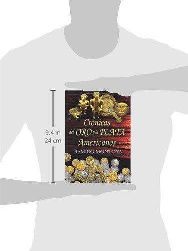 Crónicas del oro y la plata americanos: Amazon.es: Ramiro Montoya: Libros