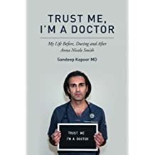 Trust Me, I'm A Doctor.: My Life Before, During and After Anna Nicole Smith
