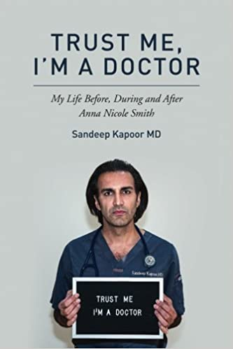 Trust me im a doctor my life before during and after anna trust me im a doctor my life before during and after anna nicole smith sandeep kapoor md lindsay harrison 9781542575027 amazon books fandeluxe Gallery
