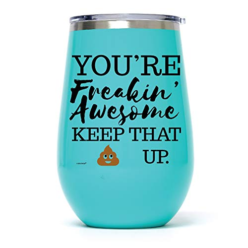 12 oz Teal Funny Stainless Steel Wine Tumbler: You're Freakin' Awesome Unique Novelty Holiday Christmas Hanukkah Gift for Men & Women Who Love Wine Coffee Tumblers