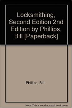 Locksmithing, Second Edition 2nd Edition by Phillips, Bill