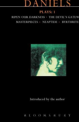 Daniels Plays: 1: Ripen Our Darkness; The Devil's Gateway; Masterpiece; Neaptide; Byrthrite (Contemporary Dramatists) (v