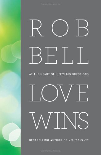 Love Wins: At the Heart of Life's Big Questions (Rob Bell Love Wins)