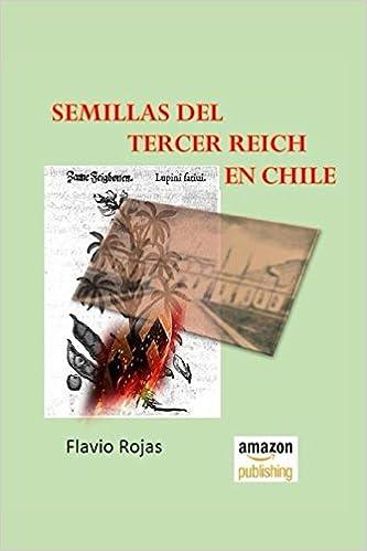 Semillas del Tercer Reich en Chile (Spanish Edition) (Spanish)