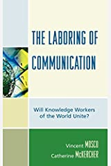 The Laboring of Communication: Will Knowledge Workers of the World Unite? (Critical Media Studies) Kindle Edition