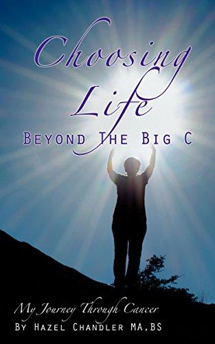 (Choosing Life Beyond The Big C: My Journey Through Cancer)