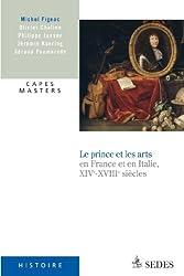 Le prince et les arts XIVe - XVIIIe siècle : CAPES Histoire (Coédition CNED/SEDES)