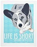 Pop Doggie Life is Short So are My Legs Dog Art Blue Merle Cardigan Welsh Corgi Art, 11 by 14