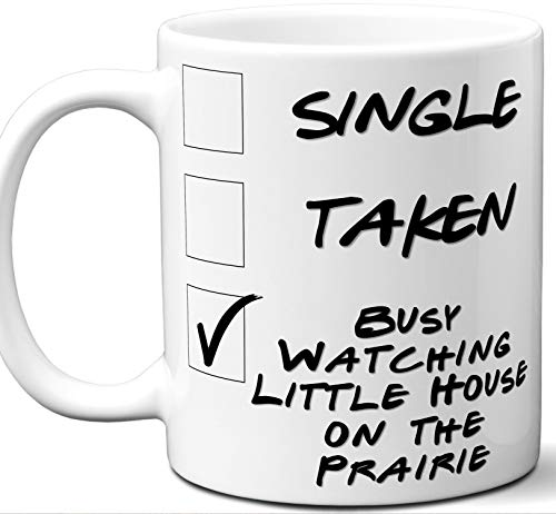 Little House on the Prairie Gift for Fans, Lovers. Funny Parody TV Show Mug. Single, Taken, Busy Watching. Poster, Men, Memorabilia, Women, Birthday, Christmas, Father's Day, Mother's ()