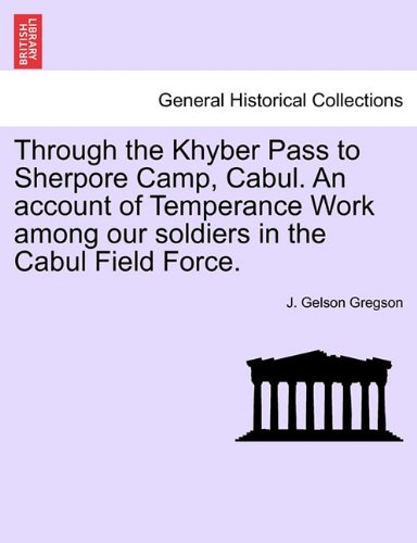 Through the Khyber Pass to Sherpore Camp, Cabul. An account of Temperance Work among our soldiers in the Cabul Field Force. pdf