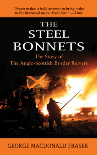 Steel Bonnet - The Steel Bonnets: The Story of the Anglo-Scottish Border Reivers