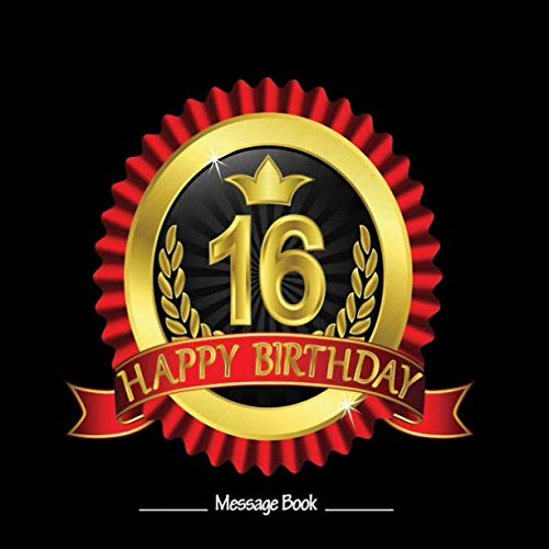 16 Happy Birthday: Message Log For Family & Friends To Write In Comments Best Wishes (Sweet Sixteen Gifts)