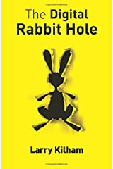 The Digital Rabbit Hole: How we are becoming captive in the digital universe and how to stimulate creativity, education, and recapture our humanity. Paperback