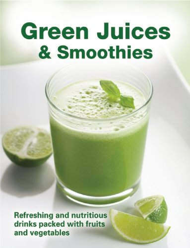 Download Green Juices & Smoothies: Refreshing and Nutritious Drinks Packed with Fruits and Vegetables pdf epub